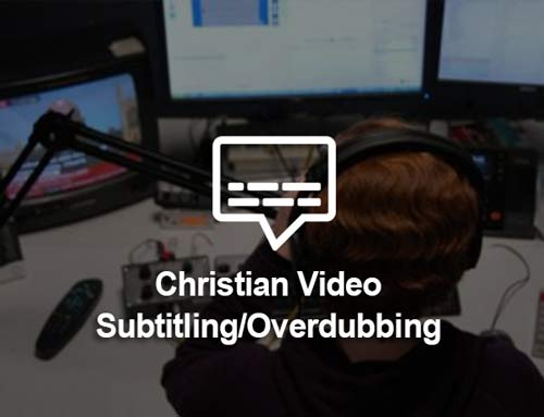 Christian Video Subtitling / Overdubbing